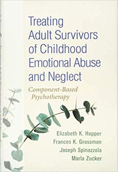 Treating Adult Survivors of Childhood Emotional Abuse and Neglect: Component-Based Psychotherapy by Elizabeth K. Daughters Of Narcissistic Mothers, Mother Teach, Self Assessment, Science Books, Emotional Abuse, Healthy Relationships, Book Recommendations, Counseling, Childhood