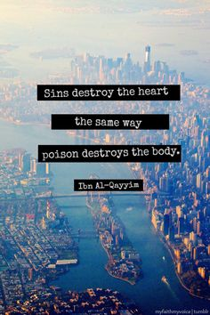 Sins destroy the heart the same way poison destroys the body. - Ibn al-Qayyim