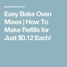 Easy Bake Oven Mixes | How To Make Refills for Just $0.12 Each!