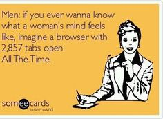 So true! Or in my case, look at my for real browser. It has 2,857 tabs open.
