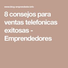 8 consejos para ventas telefonicas exitosas - Emprendedores