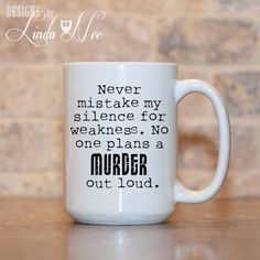 Quotes for Fun QUOTATION – Image : As the quote says – Description MUG ~ Never mistake my silence for weakness. No one plans a MURDER out loud. ~ Humor ~ Joke Mug ~ Coffee Mug ~ Mugs ~ Funny Quote Mug ~ Nerd Sharing is love, sharing is everything Funny Coffee Mugs, Coffee Humor, Funny Mugs, Funny Magnets, Coffee Sayings, Grammar Mug, Coffee Cups, Tea Cups, Coffee Beans