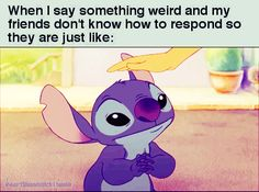 When I say something weird…which would be ALL the time!