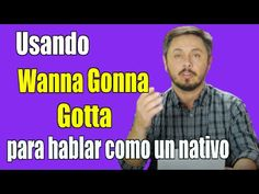 Use gonna, wanna, gotta para hablar inglés como un nativo hablante.