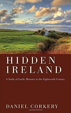 Hidden Ireland : A Study of Gaelic Munster in the Eighteenth Century by Daniel Corkery http://www.amazon.com/dp/1620321386/ref=cm_sw_r_pi_dp_U79mwb1VGXJKD