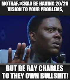 Ray Charles to your own bullshit Funny Facts, Funny Signs, Funny Jokes, Hilarious, Funny As Hell, The Funny, Funny Shit, Funny Stuff, Ghetto Humor