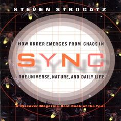 """Sync: How Order Emerges from Chaos in the Universe, Nature, and Daily Life by Steven Strogatz (14h3m) (1353kb/357p) #Audible #Kindle #FirstLines: """"At the heart of the universe is a steady, insistent beat: the sound of cycles in sync. It pervades nature at every scale from the nucleus to the cosmos."""""""