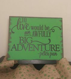 Peter Pan Sign  To Live Would Be An Awfully by CraftyWitchesDecor, $24.95
