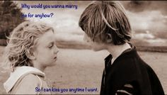Why would you wanna marry me for anyhow?