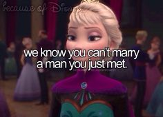 Because of Disney ... we know you can't marry a man you just met!