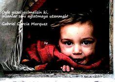 Öyle güzel gülmelisin ki insanlar seni ağlatmaya utanmalı...