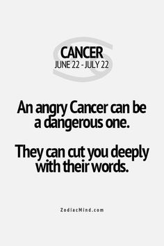 An angry Cancer can be a dangerous one.  They can cut you deeply with their words!!!  #hotdamn #sotrue
