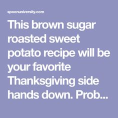 This brown sugar roasted sweet potato recipe will be your favorite Thanksgiving side hands down. Probably even better than the turkey.