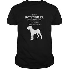 Rottweiler T-shirt - If my Rottweiler doesnt like you. I probably wont either