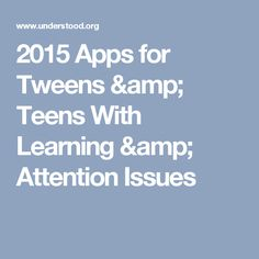 2015 Apps for Tweens & Teens With Learning & Attention Issues