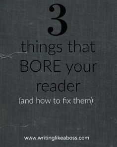 3 Things that bore your reader (and how to fix them)