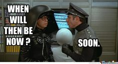 All I could think of when I found out we have to wait untill tomorrow for a Rogue One trailer Mel Brooks Movies, Rogue One Trailer, Dark Helmet, Dark Humour Memes, Office Humor, About Time Movie, Funny Movies, Movie Quotes, Movie Memes