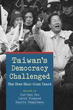 Taiwan's Democracy Challenged: The Chen Shui-bian Years