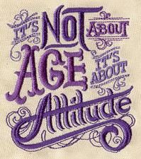 Age is a state of mind. If you don't state it, nobody minds   It's About Attitude from Urban Threads