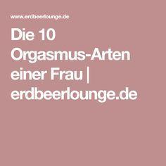 Die 10 Orgasmus-Arten einer Frau | erdbeerlounge.de