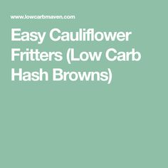 Easy Cauliflower Fritters (Low Carb Hash Browns)