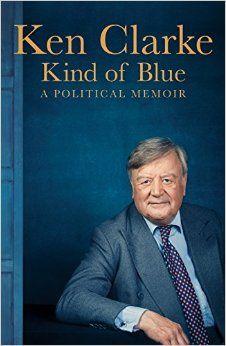 Kind of Blue: A Political Memoir By Ken Clarke                               (Author)