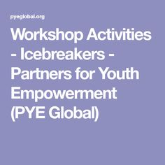 Workshop Activities - Icebreakers - Partners for Youth Empowerment (PYE Global)