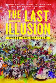 The Last Illusion by Porochista Khakpour