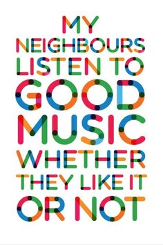 My neighbors listen to good music whether they like it or not. #typography #color