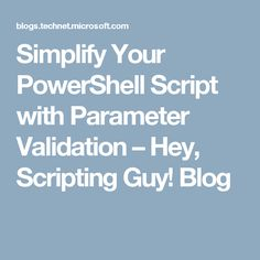 1214fd228b Simplify Your PowerShell Script with Parameter Validation – Hey