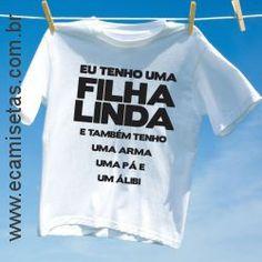 Camiseta Eu tenho uma filha linda - Camisetas engracadas - Camisetas  Personalizadas - eCamisetas Camisetas Engraçadas 4eda01745105c