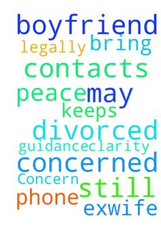 Concern -  I am concerned about the phone contacts my boyfriend keeps with his exwife they are still not legally divorced. May God bring peace, clarity and guidance. Amen.  Posted at: https://prayerrequest.com/t/EMX #pray #prayer #request #prayerrequest