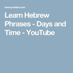 Learn Hebrew Phrases - Days and Time - YouTube