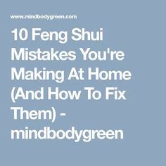 10 Feng Shui Mistakes You're Making At Home (And How To Fix Them) - mindbodygreen