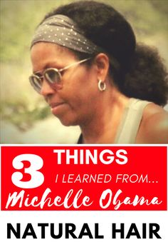 3 Things i learned from Michelle Obama Natural hair