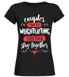 Couples Weightlifting T-Shirt - Stay Together!