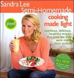 Semi-Homemade Cooking Made Light: Nutritious, Delicious, Healthful Recipes That Taste Like They Were Made from Scratch
