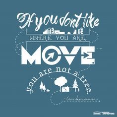 Quote: If you don't like where you are, move. You are not a tree.