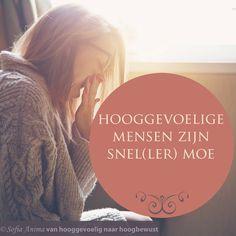Hooggevoelige mensen zijn snel(ler) moe. Sofia Anima, praktijk voor hooggevoelige mensen www.sofia-anima.nl #hooggevoelig #hsp