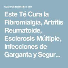 Este Té Cura la Fibromialgia, Artritis Reumatoide, Esclerosis Múltiple, Infecciones de Garganta y Seguro lo Tienes en tu Casa