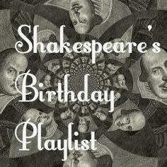 Shakespeare's Birthday Playlist- a list of Shakespeare inspired songs and music