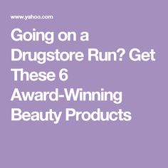 Going on a Drugstore Run? Get These 6 Award-Winning Beauty Products