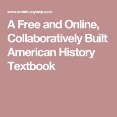 A Free and Online, Collaboratively Built American History Textbook