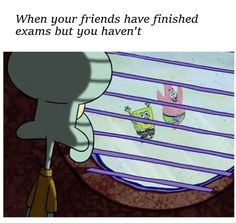 Studying for exams while your friends are done theirs be like..... :(  MORE memes: http://gc.mes.fm/memes