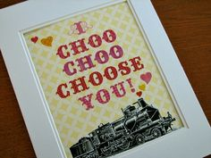 Choo Choo Print by Earmark Social - Reminds me of Ralph Wiggum on The Simpsons when he gives Lisa a card with this on it, LOL!!