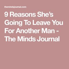 9 Reasons She's Going To Leave You For Another Man - The Minds Journal