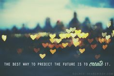 the best way to predict the future is to create it, quote