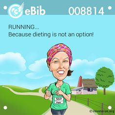 RUNNING...  Because dieting is not an option!