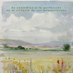 Se entendían a la perfección en el silencio de sus pensamientos.   George Steiner