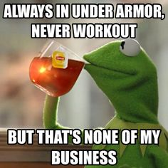 Haha! GUILTY! I'm always in sports clothes but I don't workout!! Love the way it feels on my body!!! Lol